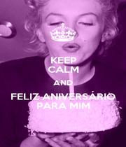 KEEP CALM AND FELIZ ANIVERSÁRIO PARA MIM - Personalised Poster A4 size