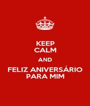 KEEP CALM AND FELIZ ANIVERSÁRIO PARA MIM - Personalised Poster A1 size
