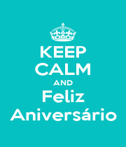 KEEP CALM AND Feliz Aniversário - Personalised Poster A1 size