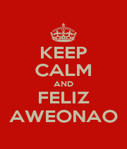 KEEP CALM AND FELIZ AWEONAO - Personalised Poster A4 size