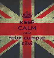 KEEP CALM AND feliz cumple silvi - Personalised Poster A1 size