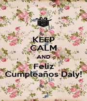 KEEP CALM AND Feliz Cumpleaños Daly! - Personalised Poster A4 size