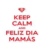 KEEP CALM AND FELIZ DIA MAMÁS - Personalised Poster A1 size
