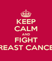 KEEP CALM AND FIGHT BREAST CANCER - Personalised Poster A4 size