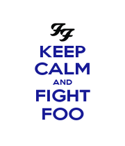 KEEP CALM AND FIGHT FOO - Personalised Poster A1 size