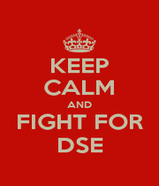 KEEP CALM AND FIGHT FOR DSE - Personalised Poster A4 size