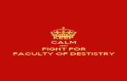 KEEP CALM AND FIGHT FOR FACULTY OF DESTISTRY - Personalised Poster A1 size