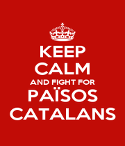 KEEP CALM AND FIGHT FOR PAÏSOS CATALANS - Personalised Poster A1 size