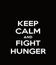 KEEP CALM AND FIGHT HUNGER - Personalised Poster A1 size