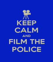 KEEP CALM AND FILM THE POLICE - Personalised Poster A1 size