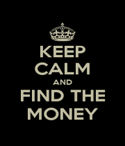 KEEP CALM AND FIND THE MONEY - Personalised Poster A1 size