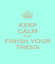 KEEP CALM AND FINISH YOUR THESIS - Personalised Poster A1 size