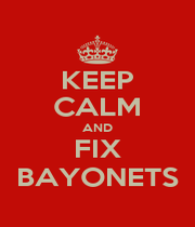 KEEP CALM AND FIX BAYONETS - Personalised Poster A4 size