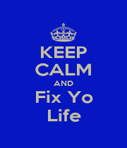 KEEP CALM AND Fix Yo Life - Personalised Poster A1 size