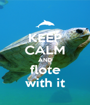 KEEP CALM AND flote with it - Personalised Poster A1 size