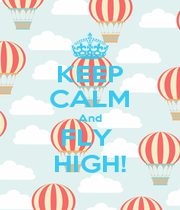 KEEP CALM And FLY  HIGH! - Personalised Poster A1 size