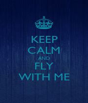 KEEP CALM AND FLY WITH ME - Personalised Poster A4 size