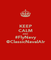 KEEP CALM AND #FlyNavy @ClassicNavalAIr - Personalised Poster A1 size