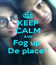 KEEP CALM AND Fog up  De place!! - Personalised Poster A1 size