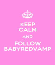 KEEP CALM AND FOLLOW BABYREDVAMP - Personalised Poster A1 size