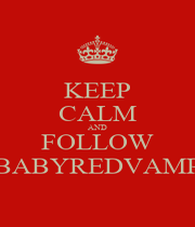 KEEP CALM AND FOLLOW BABYREDVAMP - Personalised Poster A4 size