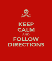 KEEP CALM AND FOLLOW DIRECTIONS - Personalised Poster A1 size
