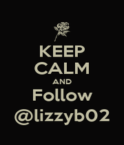 KEEP CALM AND Follow @lizzyb02 - Personalised Poster A1 size