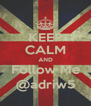 KEEP CALM AND Follow Me @adriw5 - Personalised Poster A1 size