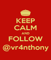 KEEP CALM AND FOLLOW @vr4nthony - Personalised Poster A1 size