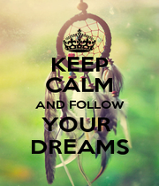 KEEP CALM AND FOLLOW YOUR  DREAMS - Personalised Poster A1 size