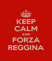 KEEP CALM AND FORZA REGGINA - Personalised Poster A1 size