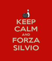 KEEP CALM AND FORZA SILVIO - Personalised Poster A4 size
