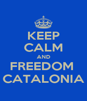 KEEP CALM AND FREEDOM  CATALONIA - Personalised Poster A1 size