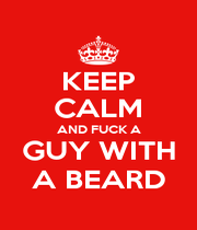 KEEP CALM AND FUCK A GUY WITH A BEARD - Personalised Poster A1 size