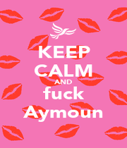 KEEP CALM AND fuck Aymoun - Personalised Poster A4 size