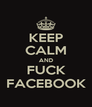 KEEP CALM AND FUCK FACEBOOK - Personalised Poster A1 size