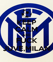KEEP CALM AND FUCK JUVE,MILAN - Personalised Poster A1 size