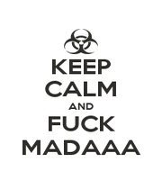 KEEP CALM AND FUCK MADAAA - Personalised Poster A1 size