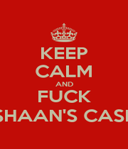 KEEP CALM AND FUCK SHAAN'S CASE - Personalised Poster A1 size