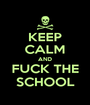 KEEP CALM AND FUCK THE SCHOOL - Personalised Poster A1 size
