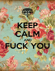 KEEP CALM AND FUCK YOU  - Personalised Poster A1 size