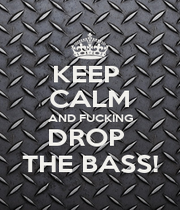 KEEP  CALM AND FUCKING DROP  THE BASS! - Personalised Poster A1 size