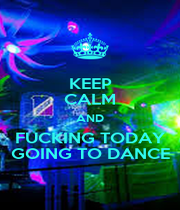 KEEP CALM AND FUCKING TODAY GOING TO DANCE - Personalised Poster A1 size