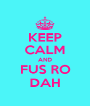 KEEP CALM AND FUS RO DAH - Personalised Poster A1 size