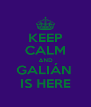 KEEP CALM AND GALIÁN  IS HERE - Personalised Poster A1 size