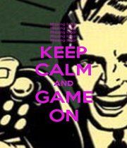 KEEP CALM AND GAME ON - Personalised Poster A1 size