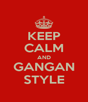 KEEP CALM AND GANGAN STYLE - Personalised Poster A1 size