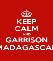 KEEP CALM AND GARRISON MADAGASCAR - Personalised Poster A4 size
