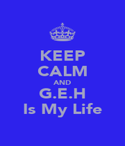 KEEP CALM AND G.E.H Is My Life - Personalised Poster A1 size