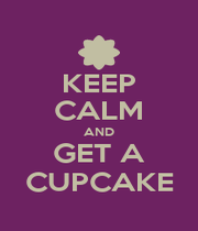 KEEP CALM AND GET A CUPCAKE - Personalised Poster A1 size